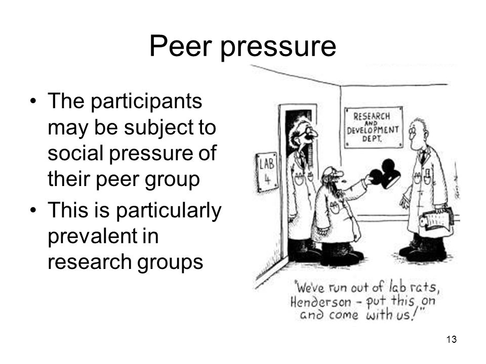 Peer pressure The participants may be subject to social pressure of their peer group.