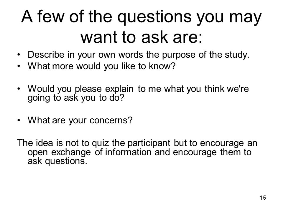 A few of the questions you may want to ask are:
