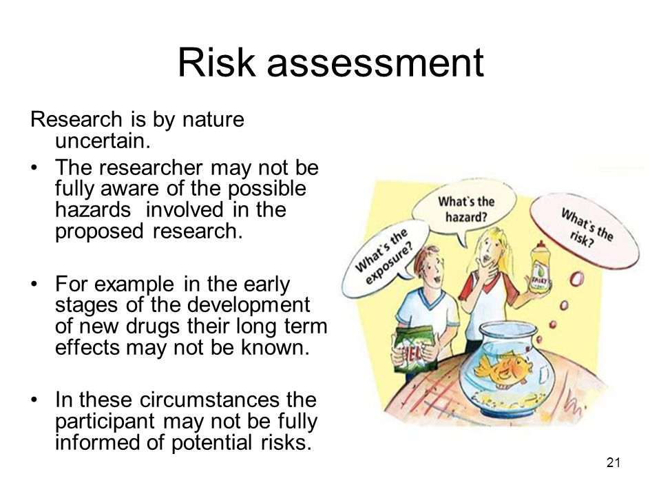 Risk assessment Research is by nature uncertain.