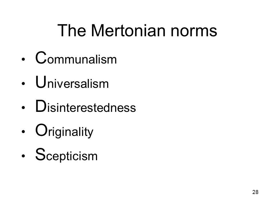 The Mertonian norms Communalism Universalism Disinterestedness