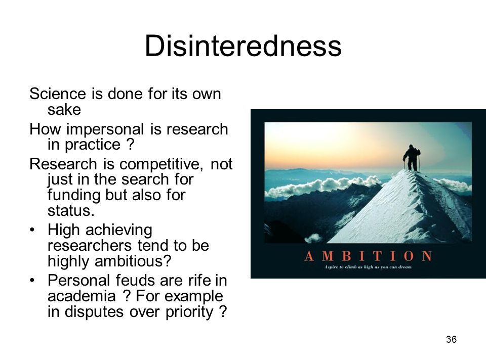 Disinteredness Science is done for its own sake
