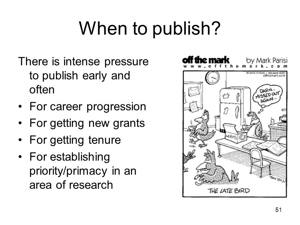 When to publish There is intense pressure to publish early and often