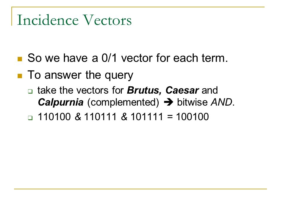 Incidence Vectors So we have a 0/1 vector for each term.