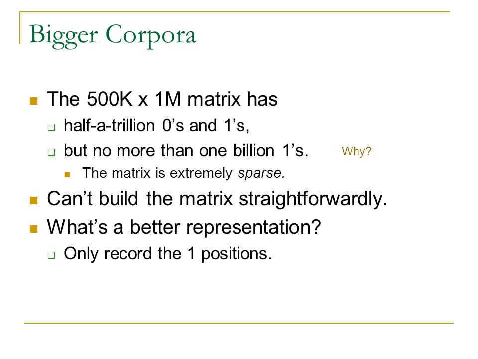 Bigger Corpora The 500K x 1M matrix has
