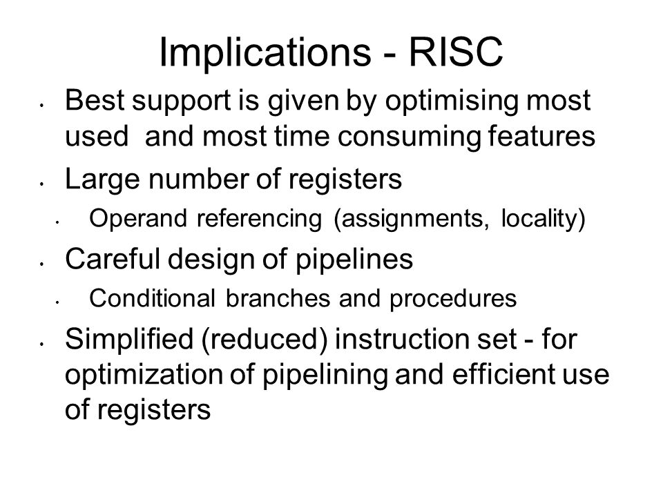 Implications - RISC Best support is given by optimising most used and most time consuming features.