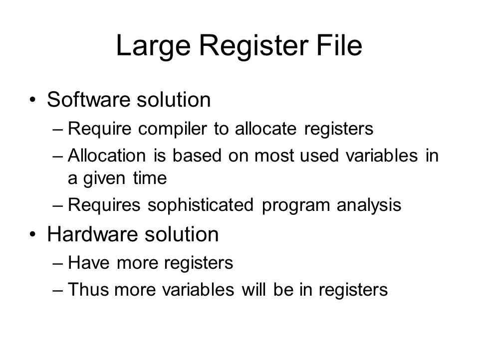 Large Register File Software solution Hardware solution