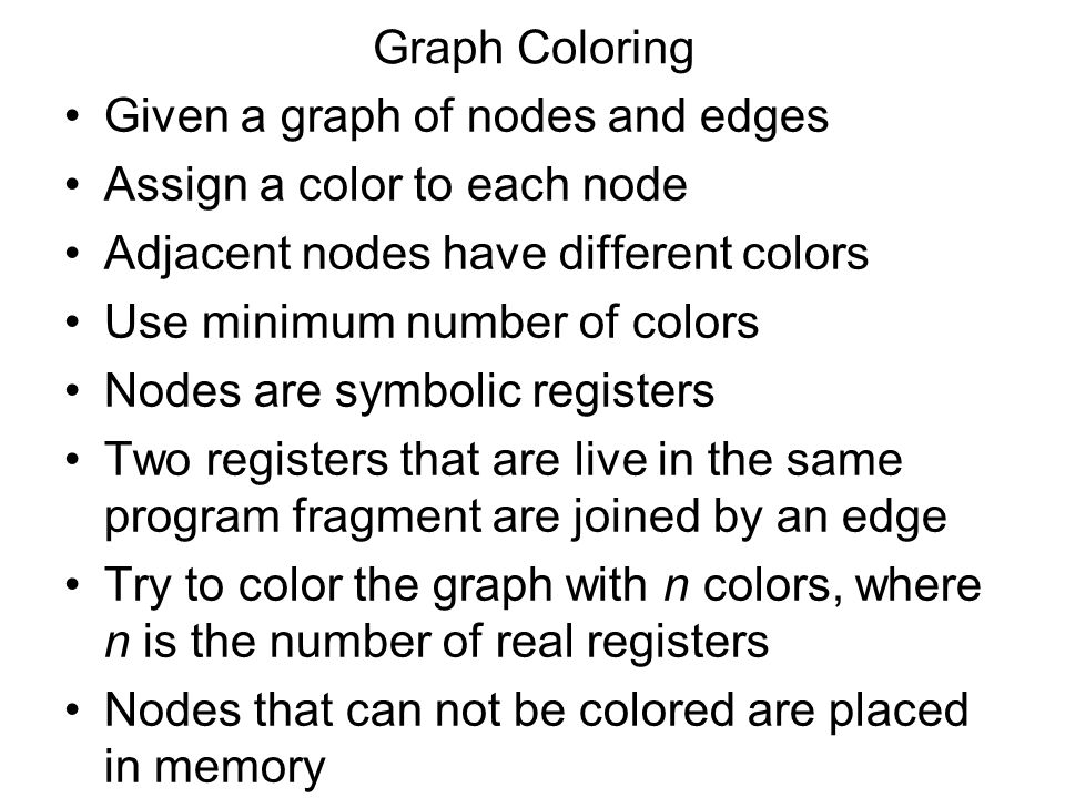 Graph Coloring Given a graph of nodes and edges. Assign a color to each node. Adjacent nodes have different colors.