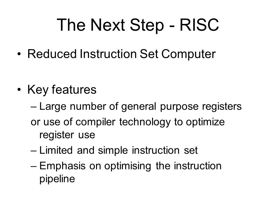 The Next Step - RISC Reduced Instruction Set Computer Key features