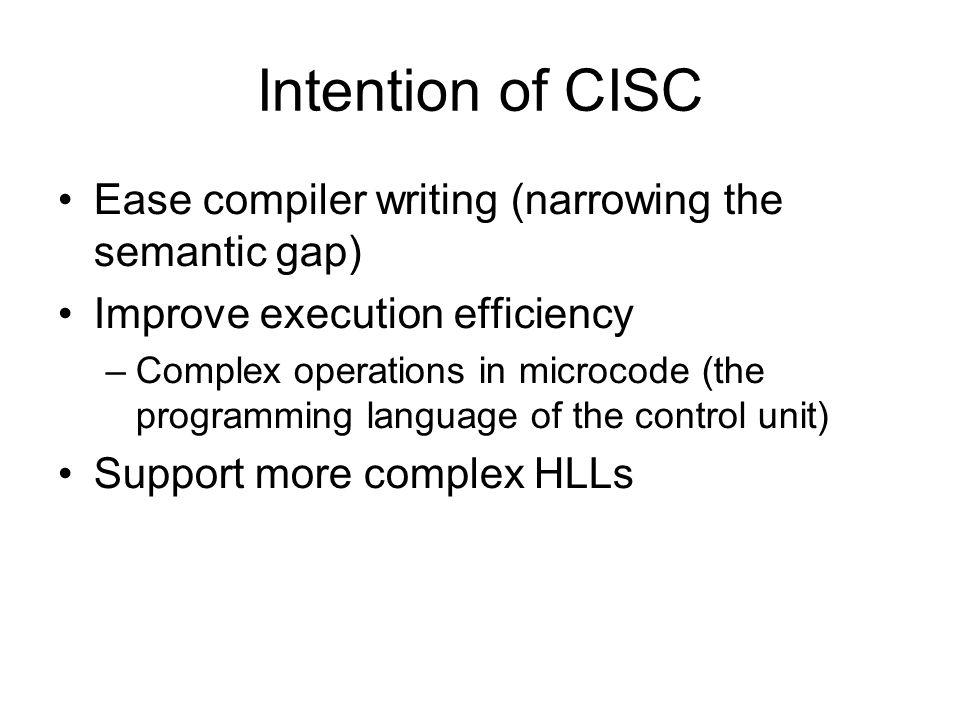 Intention of CISC Ease compiler writing (narrowing the semantic gap)