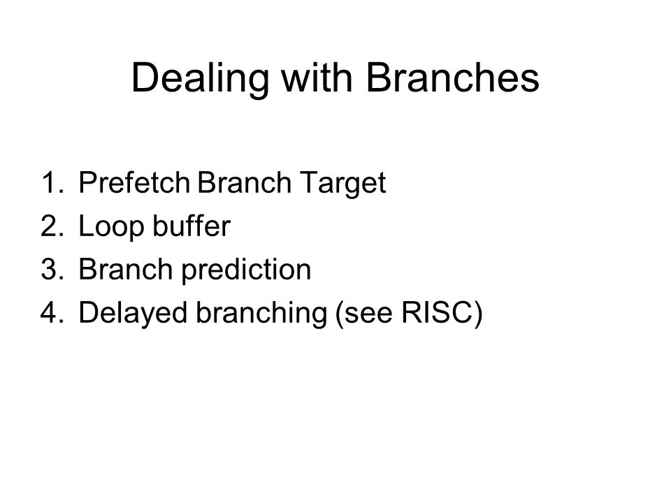 Dealing with Branches Prefetch Branch Target Loop buffer