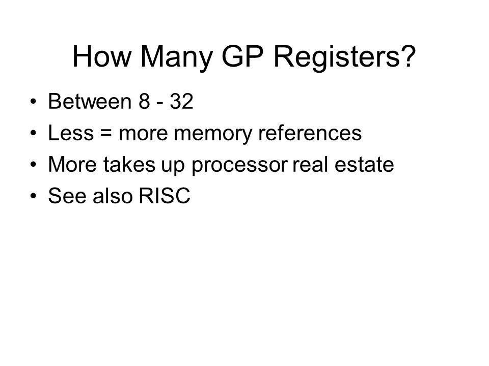 How Many GP Registers Between 8 - 32 Less = more memory references
