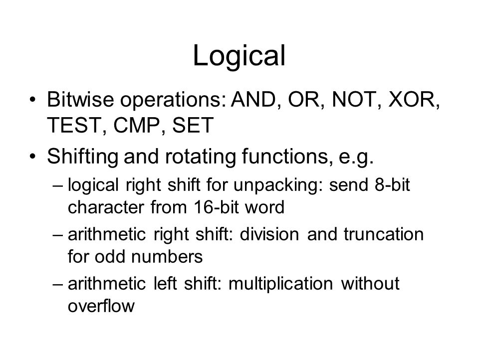 Logical Bitwise operations: AND, OR, NOT, XOR, TEST, CMP, SET