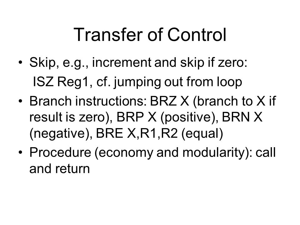 Transfer of Control Skip, e.g., increment and skip if zero: