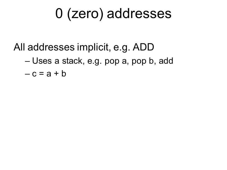 0 (zero) addresses All addresses implicit, e.g. ADD