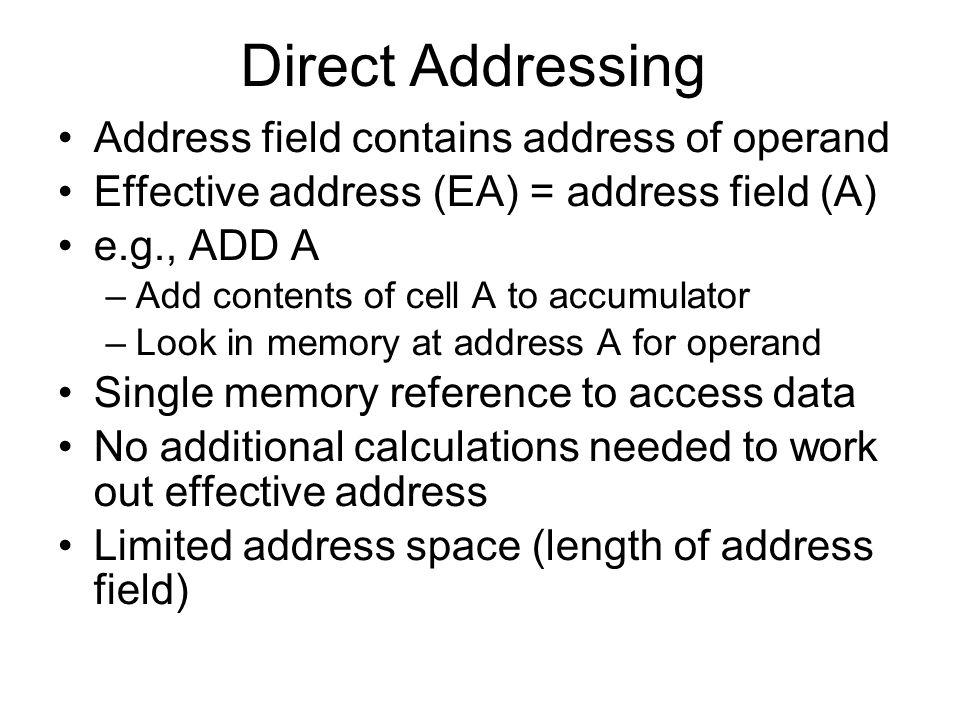 Direct Addressing Address field contains address of operand