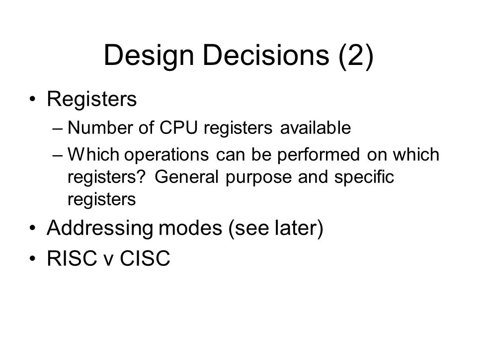 Design Decisions (2) Registers Addressing modes (see later)