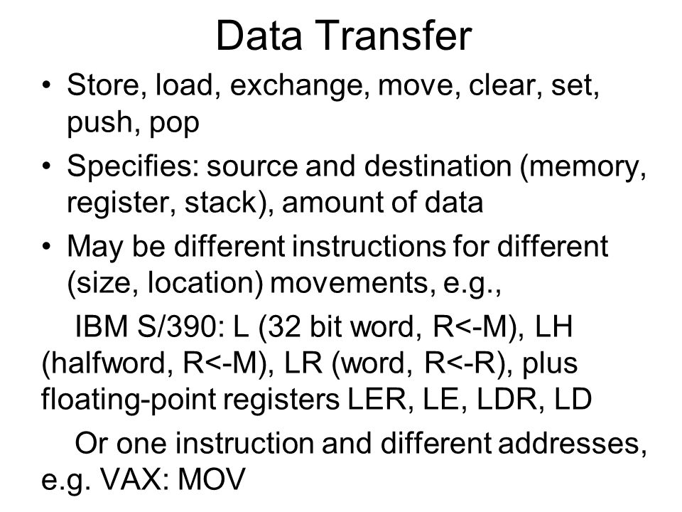 Data Transfer Store, load, exchange, move, clear, set, push, pop