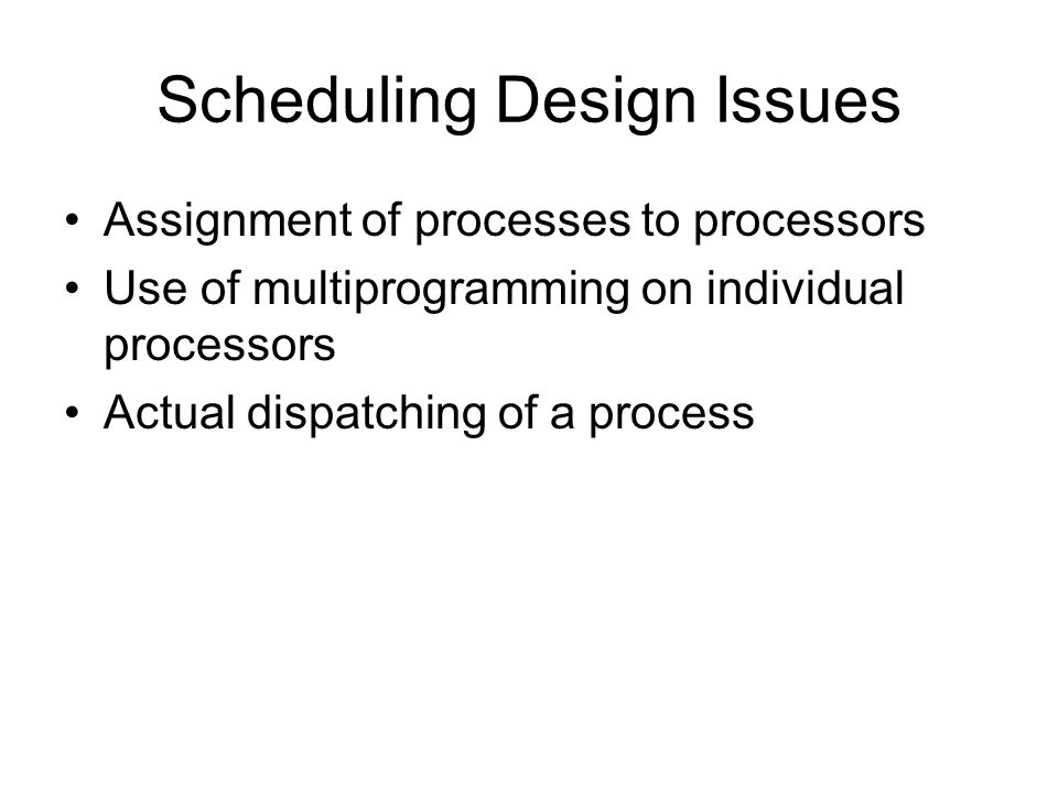 Scheduling Design Issues