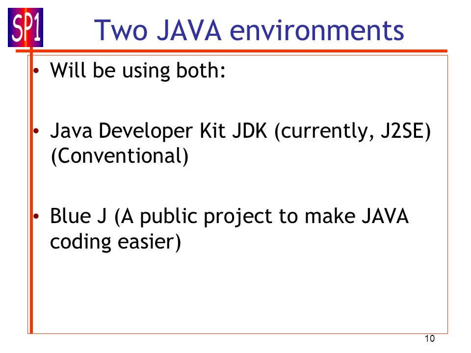Two JAVA environments Will be using both: