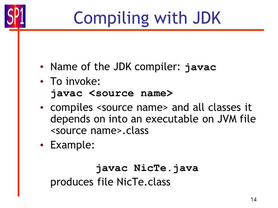 Compiling with JDK Name of the JDK compiler: javac