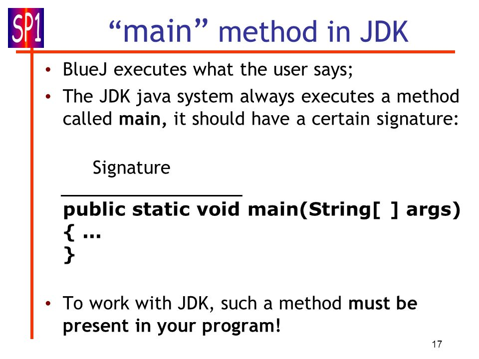 main method in JDK BlueJ executes what the user says;