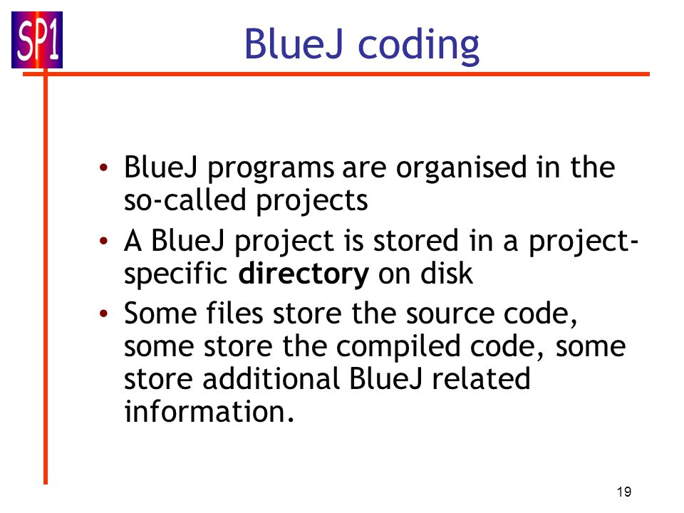 BlueJ coding BlueJ programs are organised in the so-called projects