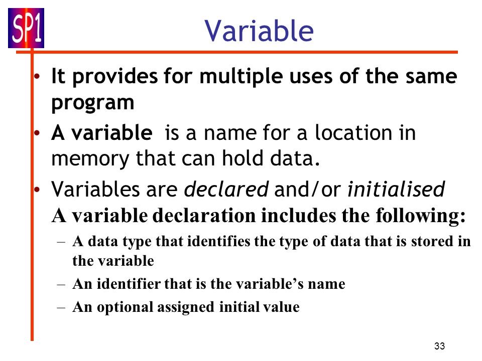 Variable It provides for multiple uses of the same program