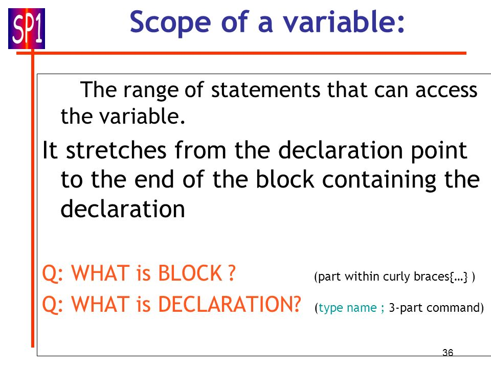Scope of a variable: The range of statements that can access the variable.