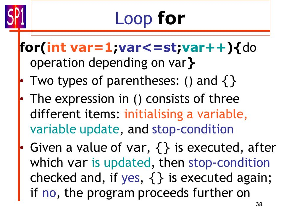 Loop for for(int var=1;var<=st;var++){do operation depending on var} Two types of parentheses: () and {}