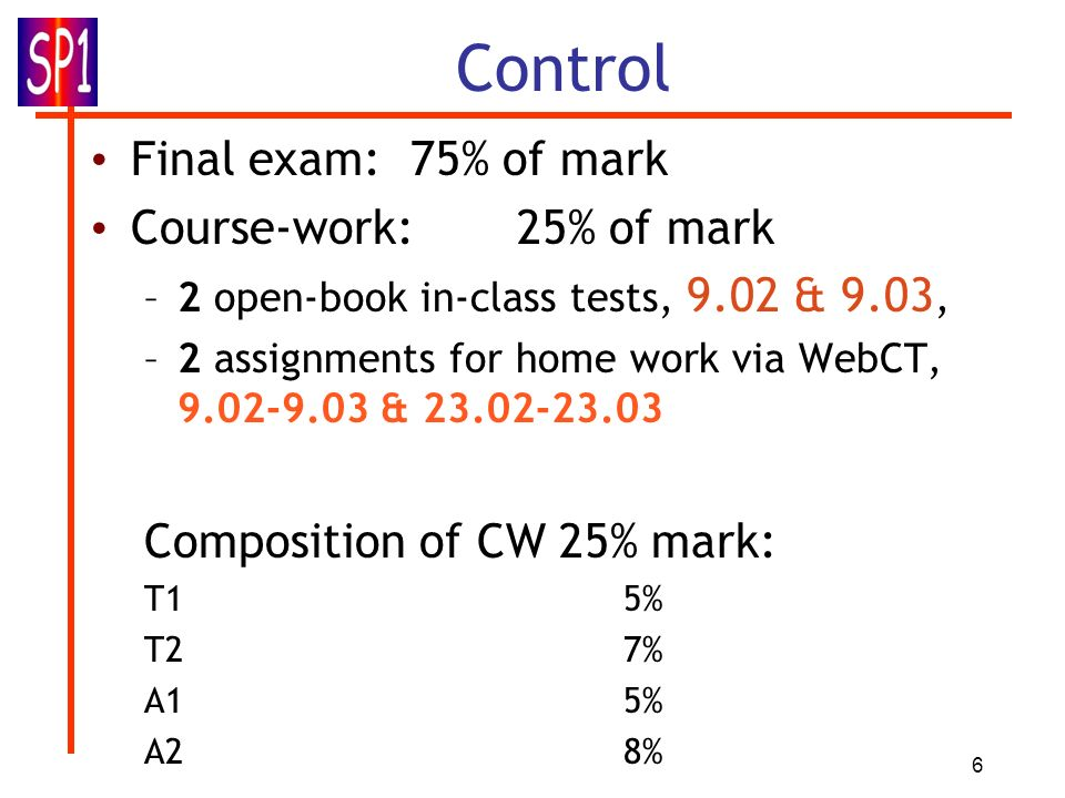 Control Final exam: 75% of mark Course-work: 25% of mark
