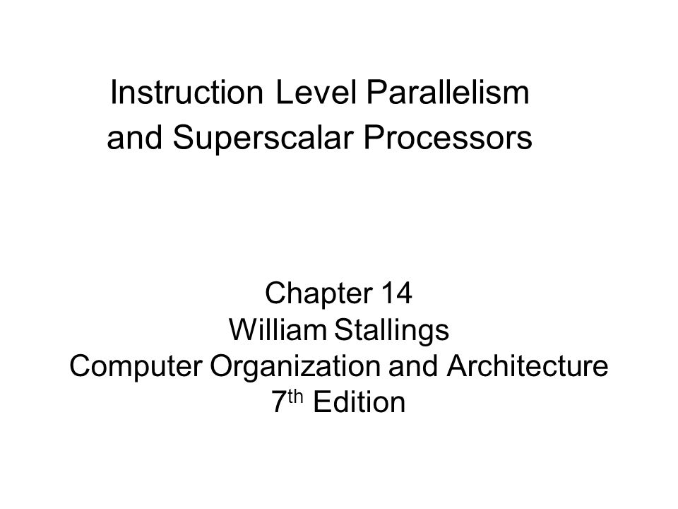 Instruction Level Parallelism and Superscalar Processors