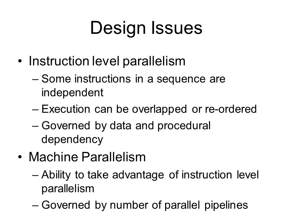 Design Issues Instruction level parallelism Machine Parallelism