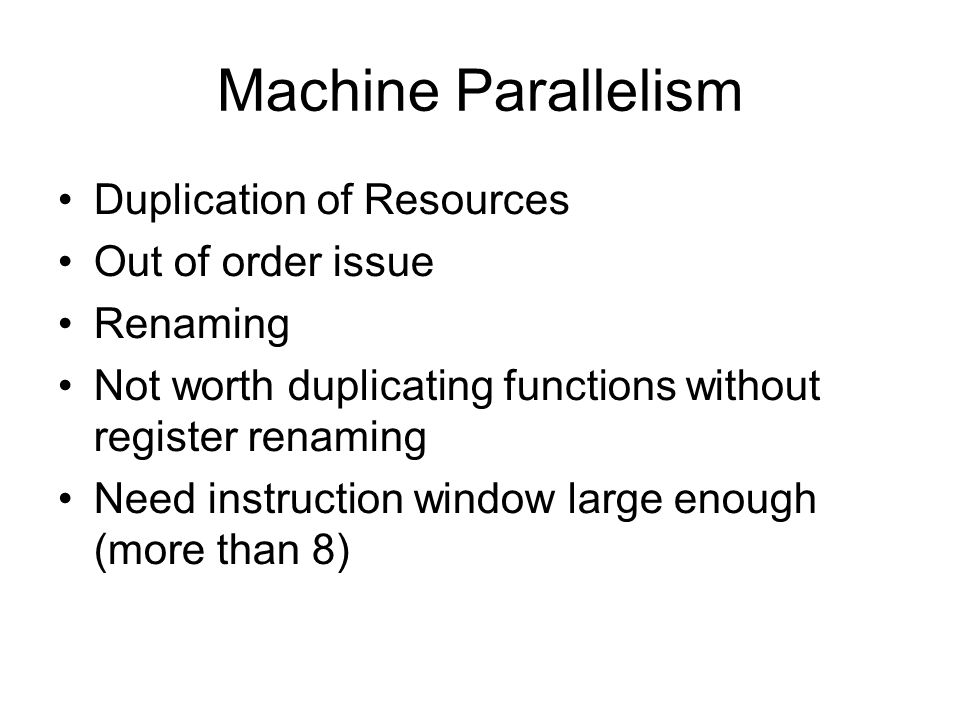 Machine Parallelism Duplication of Resources Out of order issue