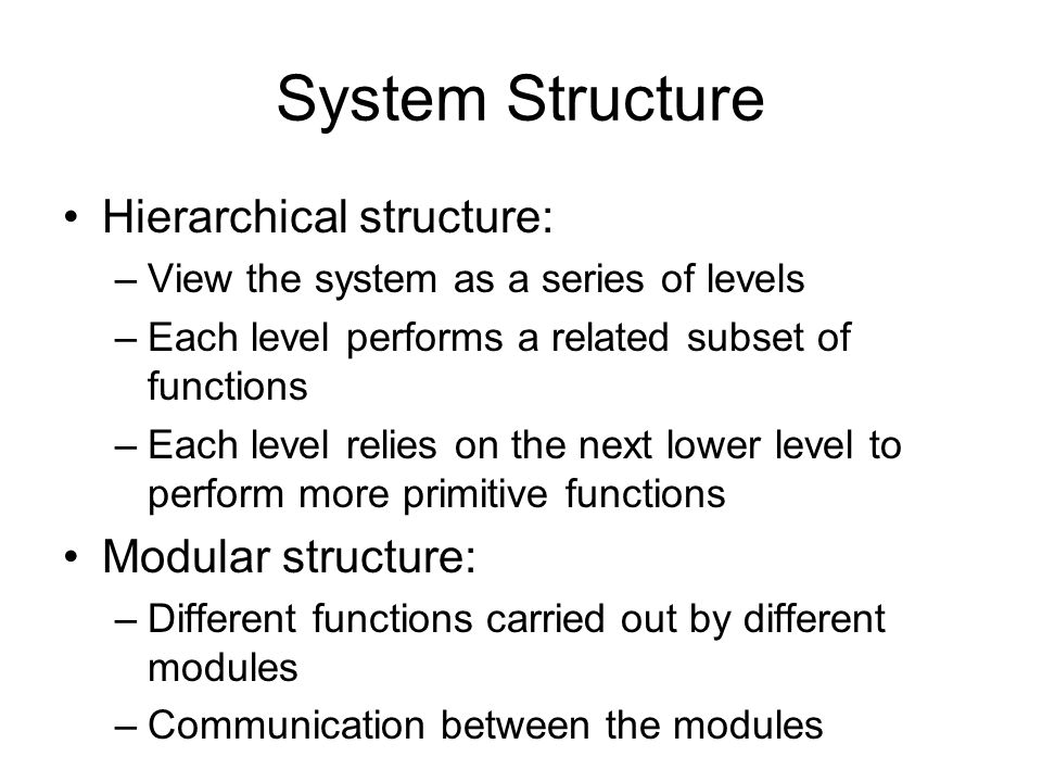 System Structure Hierarchical structure: Modular structure: