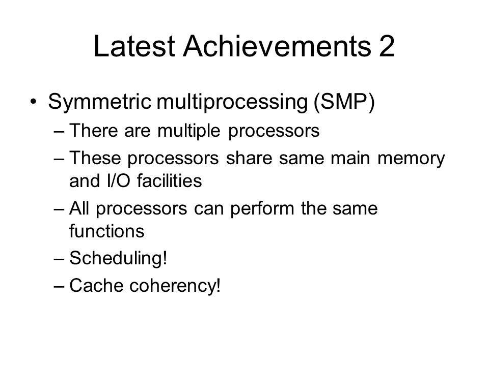 Latest Achievements 2 Symmetric multiprocessing (SMP)