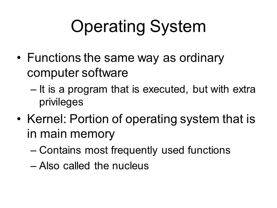 Operating System Functions the same way as ordinary computer software