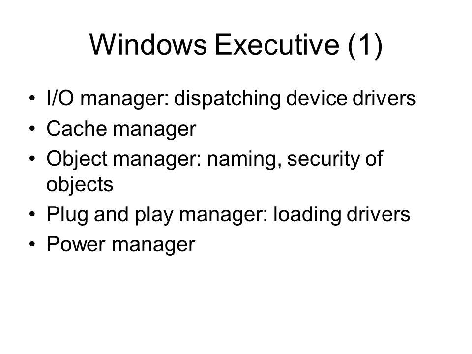 Windows Executive (1) I/O manager: dispatching device drivers