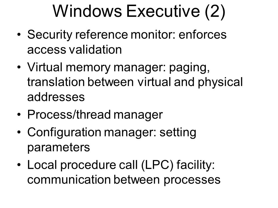 Windows Executive (2) Security reference monitor: enforces access validation.