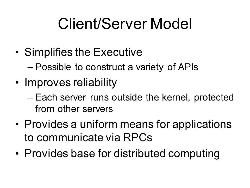 Client/Server Model Simplifies the Executive Improves reliability