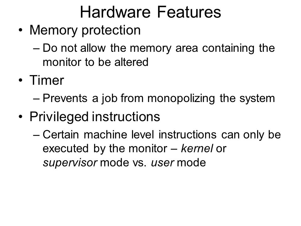 Hardware Features Memory protection Timer Privileged instructions