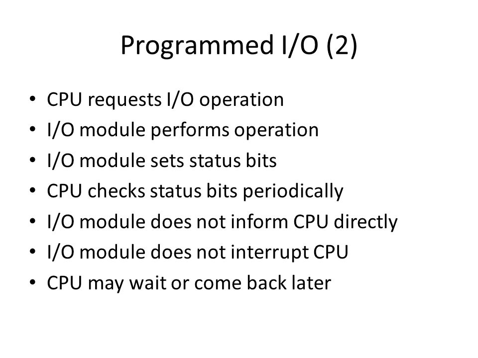 Programmed I/O (2) CPU requests I/O operation