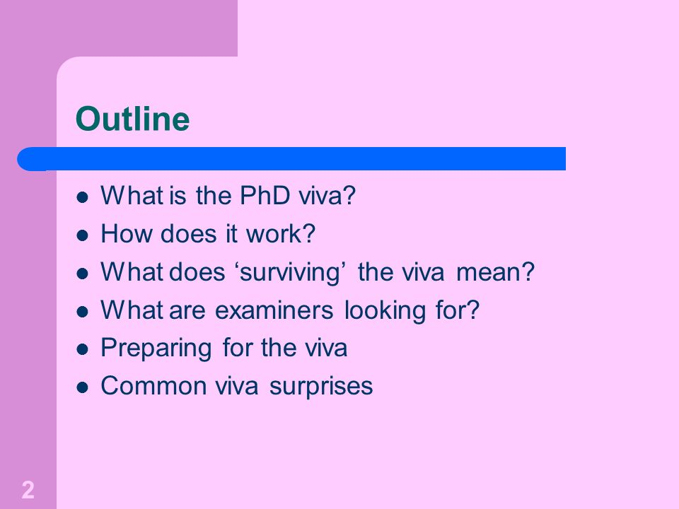Outline What is the PhD viva How does it work