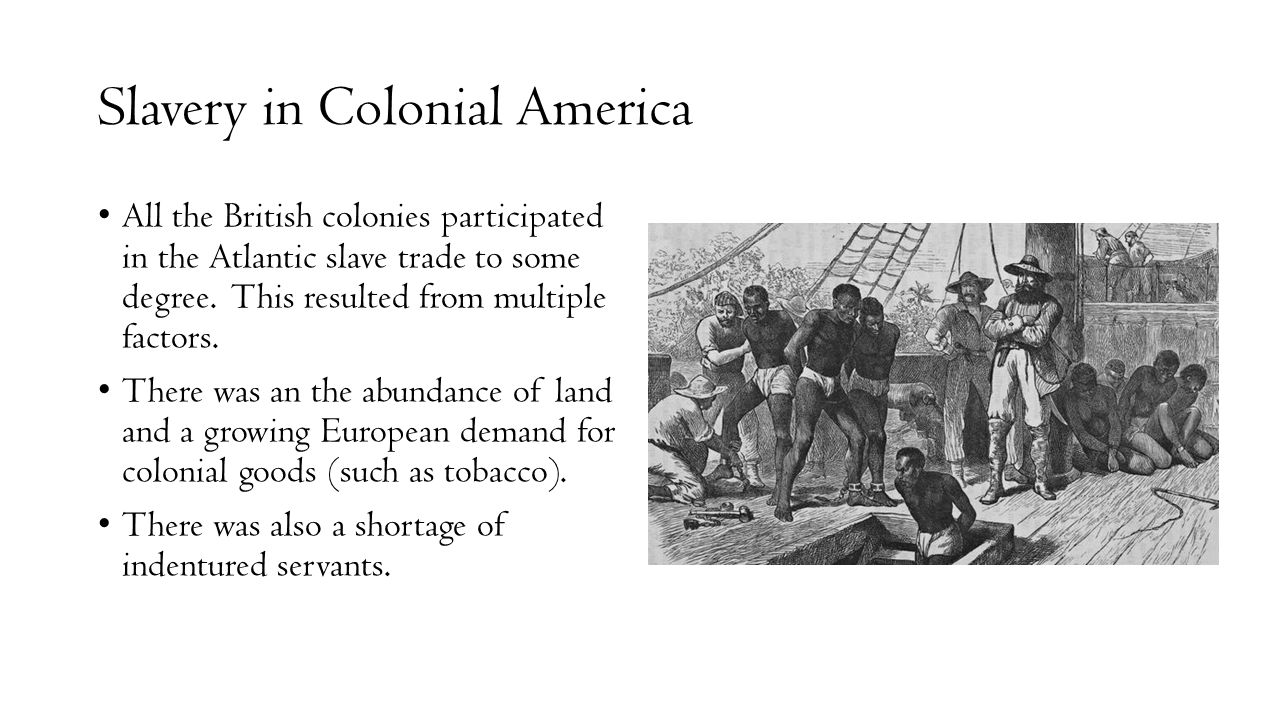 slavery and colonial america Introduction to colonial african american life slavery existed in every colony at the dawn of the american revolution, 20 percent of the population in the thirteen colonies was of african descent.