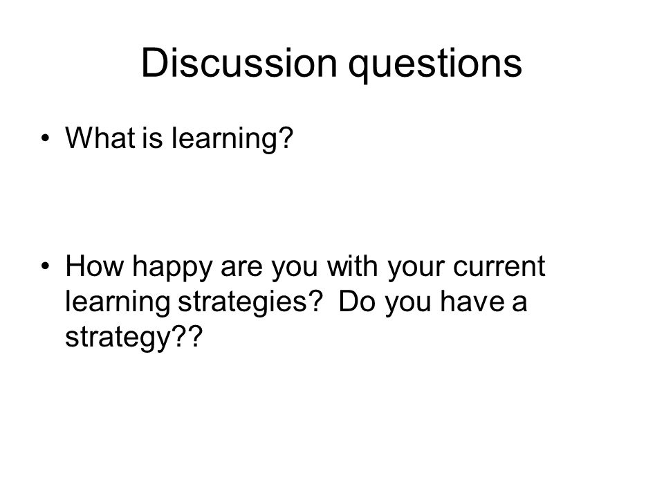 Discussion questions What is learning