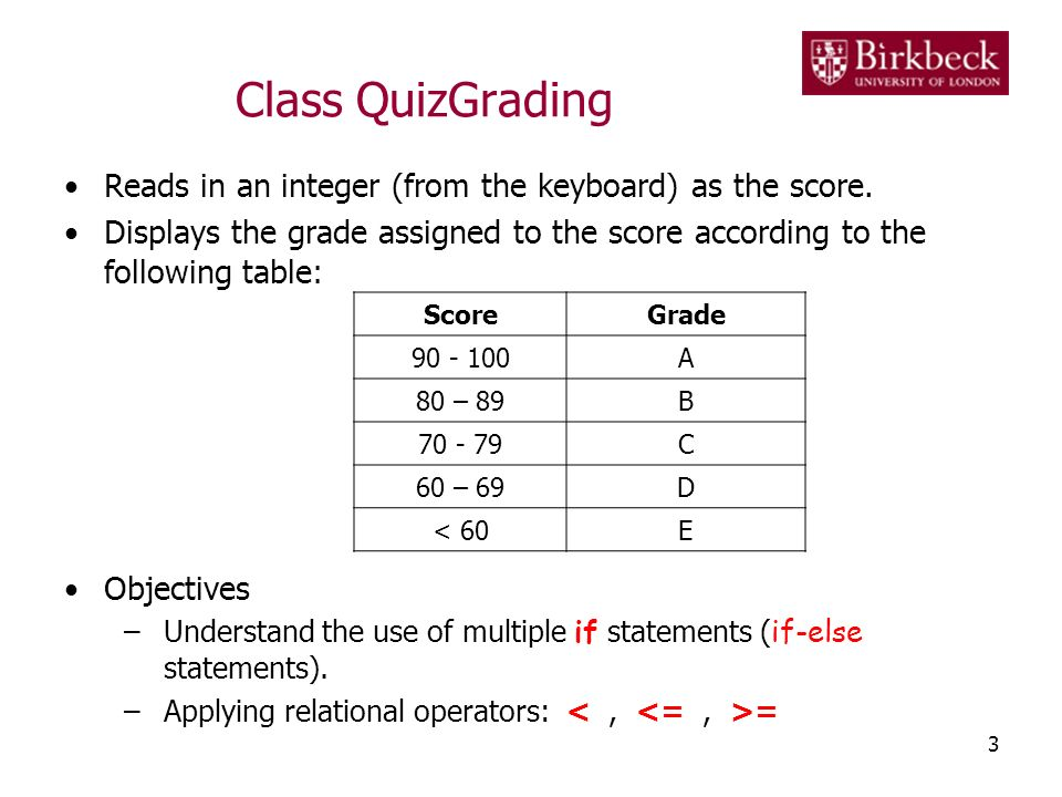 Class QuizGrading Reads in an integer (from the keyboard) as the score. Displays the grade assigned to the score according to the following table: