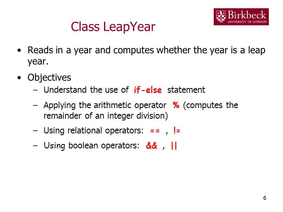 Class LeapYear Reads in a year and computes whether the year is a leap year. Objectives. Understand the use of if-else statement.