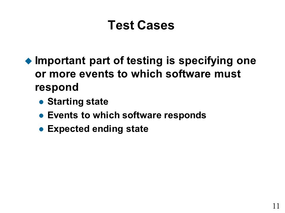 Test Cases Important part of testing is specifying one or more events to which software must respond.