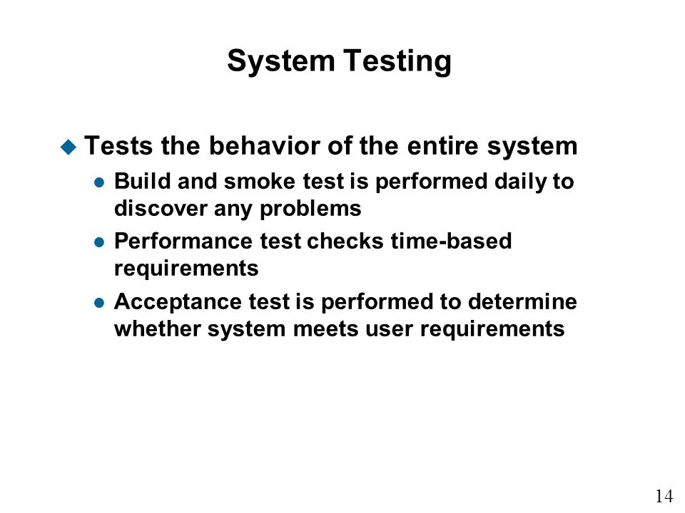 System Testing Tests the behavior of the entire system