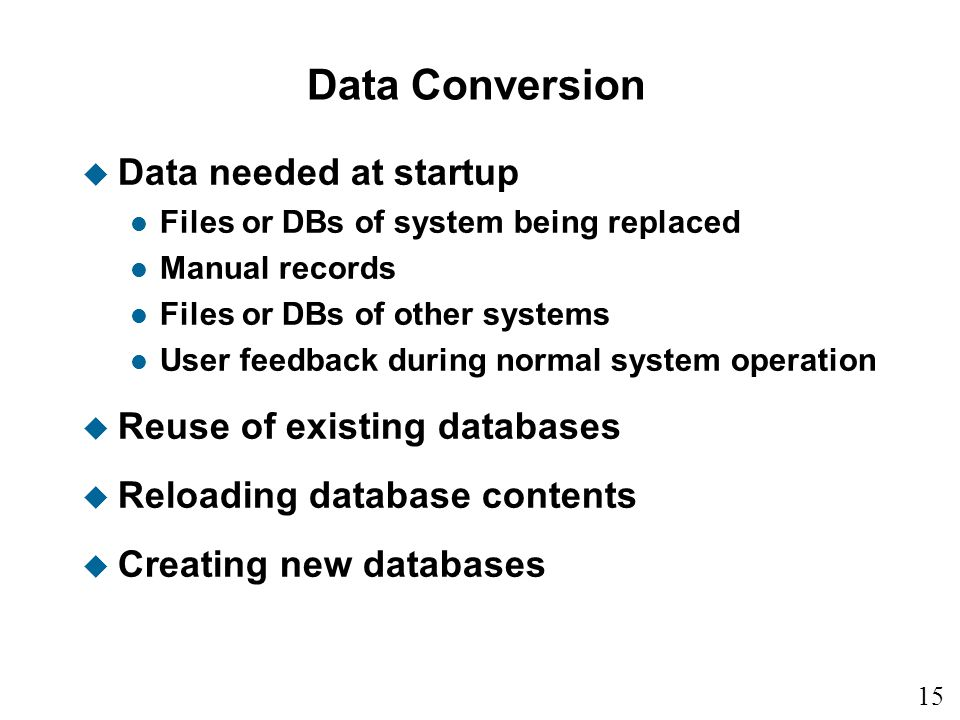 Data Conversion Data needed at startup Reuse of existing databases