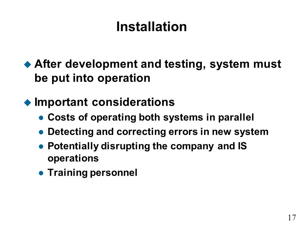 Installation After development and testing, system must be put into operation. Important considerations.